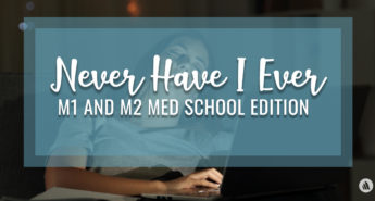 Never Have I Ever: M1 and M2 Med School Edition