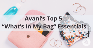 "Avani's Top 5 ""What's In My Bag"" Essentials"