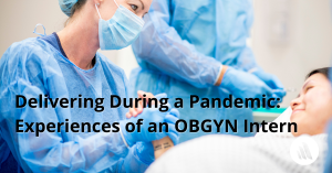 Delivering During a Pandemic: Experiences of an OBGYN Intern